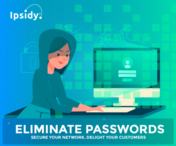 Eliminate Passwords – Secure Your Network, Delight Your Customers